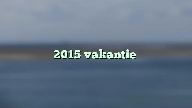 2015 vakantie